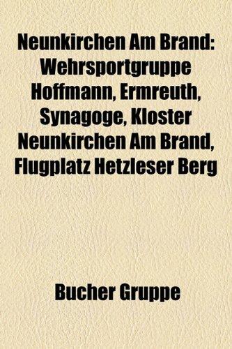 9781159201647: Neunkirchen Am Brand: Wehrsportgruppe Hoffmann, Ermreuth, Synagoge, Kloster Neunkirchen am Brand, Flugplatz Hetzleser Berg
