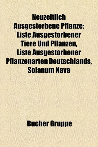 9781159202682: Neuzeitlich Ausgestorbene Pflanze: Liste Ausgestorbener Tiere Und Pflanzen, Liste Ausgestorbener Pflanzenarten Deutschlands, Solanum Nava