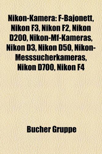 9781159204853: Nikon-Kamera: F-Bajonett, Nikon F3, Nikon F2, Nikon D200, Nikon-Mf-Kameras, Nikon D3, Nikon D50, Nikon-Messsucherkameras, Nikon D70,