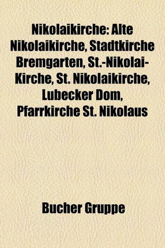 9781159204891: Nikolaikirche: Alte Nikolaikirche, Stadtkirche Bremgarten, St.-Nikolai-Kirche, Ehemalige Hauptkirche St. Nikolai, St. Nikolaikirche