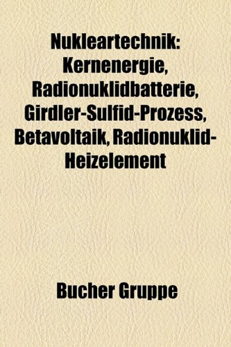 9781159207656: Nukleartechnik: Kernenergie, Radionuklidbatterie, Girdler-Sulfid-Prozess, Betavoltaik, Radionuklid-Heizelement