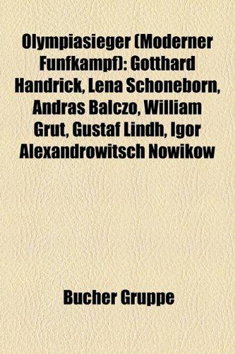 9781159212032: Olympiasieger (Moderner Funfkampf): Gotthard Handrick, Lena Schoneborn, Andras Balczo, William Grut, Gustaf Lindh, Igor Alexandrowitsch Nowikow