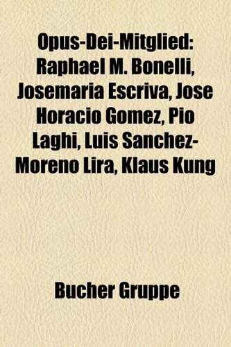 9781159215675: Opus-Dei-Mitglied: Raphael M. Bonelli, Josemara Escriv, Jos Horacio Gmez, Pio Laghi, Luis Snchez-Moreno Lira, Klaus Kng