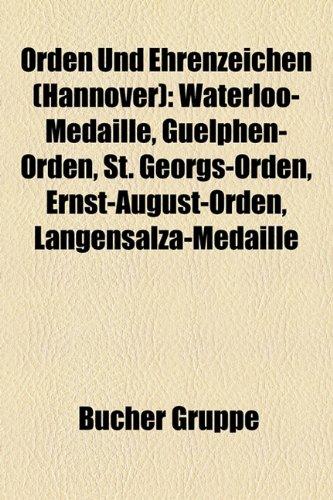 9781159216252: Orden Und Ehrenzeichen (Hannover): Waterloo-Medaille, Guelphen-Orden, St. Georgs-Orden, Ernst-August-Orden, Langensalza-Medaille, Verdienstmedaille ... Ehrenmedaille für Kunst und Wissenschaft