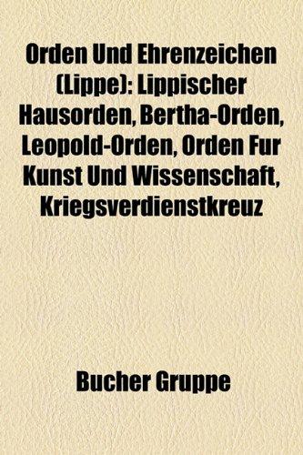 9781159216375: Orden Und Ehrenzeichen (Lippe): Lippischer Hausorden, Bertha-Orden, Leopold-Orden, Orden für Kunst und Wissenschaft, Kriegsverdienstkreuz, ... Kriegsehrenkreuz für heldenmütige Tat