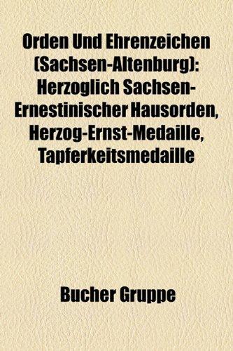 9781159216559: Orden Und Ehrenzeichen (Sachsen-Altenburg): Herzoglich Sachsen-Ernestinischer Hausorden, Herzog-Ernst-Medaille, Tapferkeitsmedaille, Kriegsdenkmünze ... beim Schloßbrand 1864, Lebensrettungsmedaille