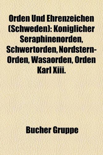 9781159216580: Orden Und Ehrenzeichen (Schweden): Königlicher Seraphinenorden, Schwertorden, Nordstern-Orden, Wasaorden, Orden Karl XIII., Liste der schwedischen Orden und Ehrenzeichen