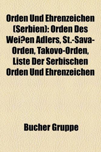 9781159216603: Orden Und Ehrenzeichen (Serbien): Orden des Weißen Adlers, St.-Sava-Orden, Takovo-Orden, Liste der serbischen Orden und Ehrenzeichen, Natalien-Orden