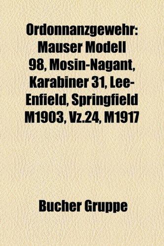 9781159216764: Ordonnanzgewehr: Mauser Modell 98, Mosin-Nagant, Karabiner 31, Lee-Enfield, Springfield M1903, Vz.24, M1917