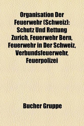 9781159217136: Organisation Der Feuerwehr (Schweiz): Schutz und Rettung Zürich, Feuerwehr Bern, Feuerwehr in der Schweiz, Verbundsfeuerwehr, Feuerpolizei