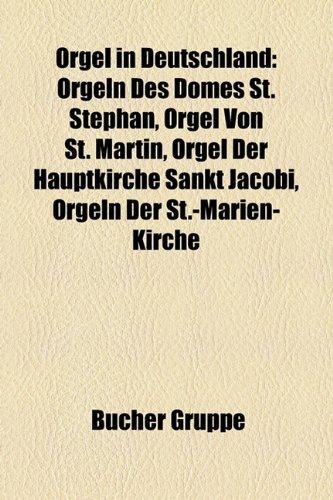9781159218942: Orgel in Deutschland: Orgeln Des Domes St. Stephan, Orgeln Der St.-Marien-Kirche, Orgel Von St. Martin, Orgeln Der Basilika St. Ulrich Und A