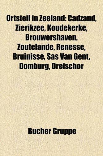 9781159220136: Ortsteil in Zeeland: Cadzand, Zierikzee, Koudekerke, Brouwershaven, Zoutelande, Renesse, Bruinisse, Sas Van Gent, Domburg, Dreischor