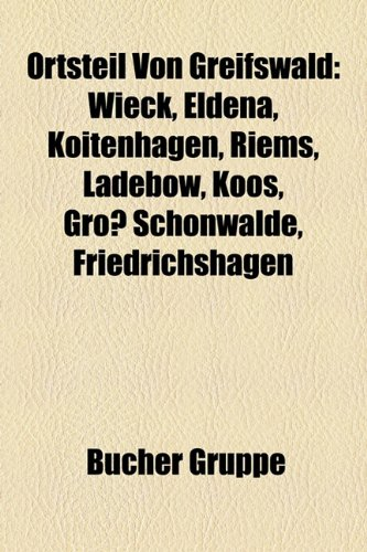 9781159220556: Ortsteil Von Greifswald: Wieck, Eldena, Koitenhagen, Riems, Ladebow, Koos, Gro Sch Nwalde, Friedrichshagen