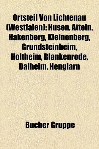9781159220907: Ortsteil Von Lichtenau (Westfalen): Husen, Atteln, Hakenberg, Kleinenberg, Grundsteinheim, Holtheim, Blankenrode, Dalheim, Henglarn