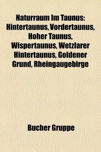 9781159222949: Naturraum Im Taunus: Hintertaunus, Vordertaunus, Hoher Taunus, Wispertaunus, Wetzlarer Hintertaunus, Goldener Grund, Rheingaugebirge
