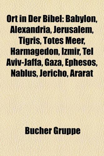 9781159229511: Ort in Der Bibel: Babylon, Alexandria, Jerusalem, Tigris, Totes Meer, Harmagedon, Tel Aviv-Jaffa, Gaza, Nablus, Jericho, Ararat, Jordan,