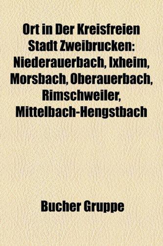 9781159230067: Ort in Der Kreisfreien Stadt Zweibrücken: Niederauerbach, Ixheim, Mörsbach, Oberauerbach, Rimschweiler, Mittelbach-Hengstbach