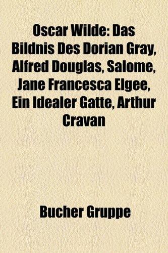 9781159237370: Oscar Wilde: Das Bildnis des Dorian Gray, Alfred Douglas, Salome, Arthur Cravan, Ein idealer Gatte, Jane Francesca Elgee