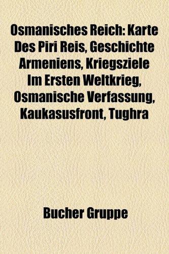 9781159237493: Osmanisches Reich: Karte Des Piri Reis, Geschichte Armeniens, Kriegsziele Im Ersten Weltkrieg, Osmanische Verfassung, Kaukasusfront