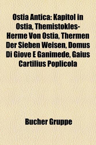 9781159237943: Ostia Antica: Kapitol in Ostia, Themistokles-Herme Von Ostia, Thermen Der Sieben Weisen, Domus Di Giove E Ganimede, Gaius Cartilius