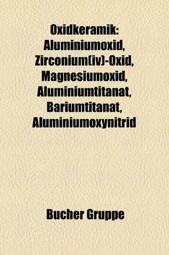 9781159238551: Oxidkeramik: Aluminiumoxid, Zirconium(iv)-Oxid, Magnesiumoxid, Aluminiumtitanat, Bariumtitanat, Aluminiumoxynitrid