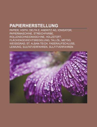 9781159240097: Papierherstellung: Papier, Voith, Delta E, Andritz AG, Ionisator, Papiermaschine, Streichfarbe, Rollenschneidmaschine, Holzstoff