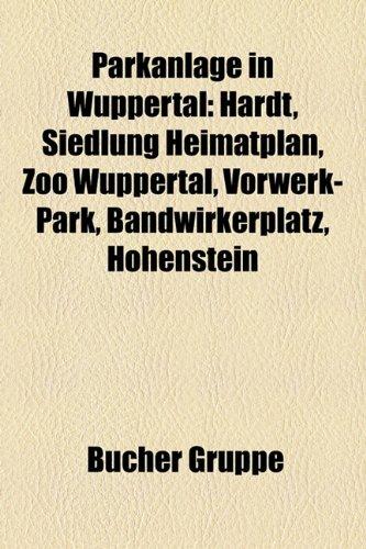 9781159241759: Parkanlage in Wuppertal: Hardt, Siedlung Heimatplan, Zoo Wuppertal, Vorwerk-Park, Bandwirkerplatz, Hohenstein