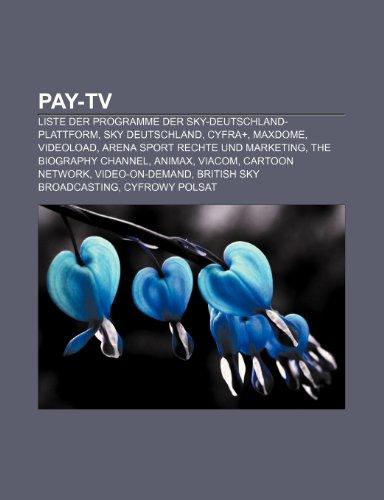 9781159243845: Pay-TV: Liste Der Programme Der Sky-Deutschland-Plattform, Sky Deutschland, Cyfra+, Maxdome, Videoload, Arena Sport Rechte Und