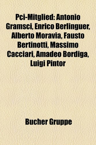 9781159243937: PCI-Mitglied: Cesare Pavese, Bernardo Bertolucci, Luigi Nono, Antonio Gramsci, Hans Werner Henze, Enrico Berlinguer, Pier Paolo Paso