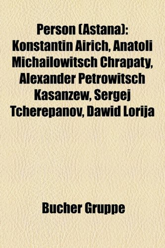 9781159246273: Person (Astana): Konstantin Airich, Anatoli Michailowitsch Chrapaty, Alexander Petrowitsch Kasanzew, Sergej Tcherepanov, Dawid Lorija