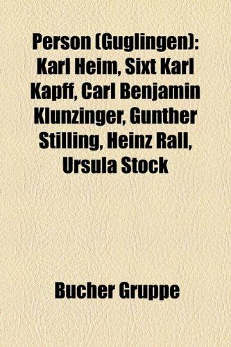 9781159249045: Person (Güglingen): Karl Heim, Sixt Karl Kapff, Carl Benjamin Klunzinger, Gunther Stilling, Heinz Rall, Ursula Stock