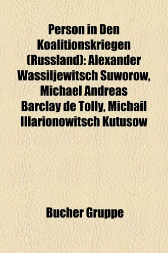 9781159250447: Person in Den Koalitionskriegen (Russland): Alexander Wassiljewitsch Suworow, Michael Andreas Barclay de Tolly, Michail Illarionowitsch Kutusow