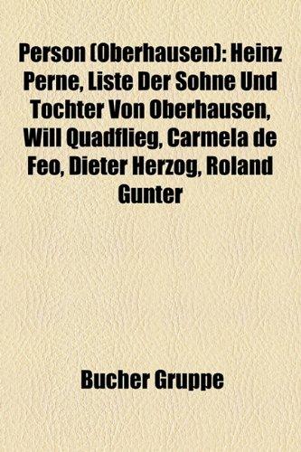 9781159252670: Person (Oberhausen): Heinz Perne, Liste Der Söhne Und Töchter Von Oberhausen, Will Quadflieg, Carmela de Feo, Dieter Herzog, Roland Günter
