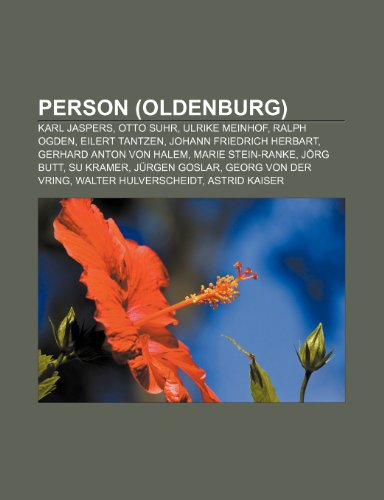 9781159252809: Person (Oldenburg): Karl Jaspers, Otto Suhr, Ulrike Meinhof, Ralph Ogden, Eilert Tantzen, Johann Friedrich Herbart, Gerhard Anton Von Hale