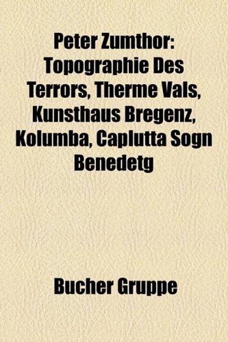 9781159255978: Peter Zumthor: Topographie Des Terrors, Therme Vals, Kunsthaus Bregenz, Kolumba, Caplutta Sogn Benedetg