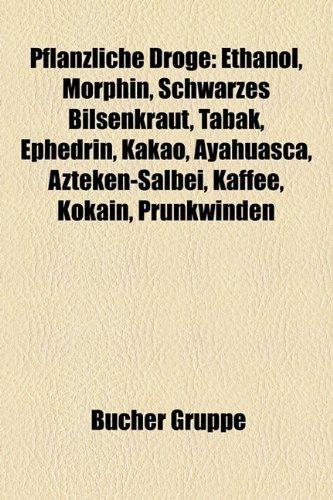 9781159256920: Pflanzliche Droge: Morphin, Schwarzes Bilsenkraut, Tabak, Ephedrin, Kakao, Ayahuasca, Azteken-Salbei, Kaffee, Kokain, Prunkwinden
