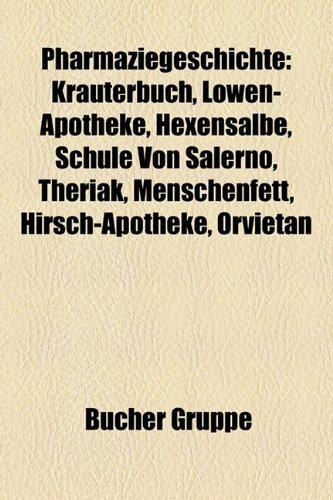 9781159257194: Pharmaziegeschichte: Kruterbuch, Lwen-Apotheke, Hexensalbe, Schule Von Salerno, Theriak, Menschenfett, Hirsch-Apotheke, Orvietan