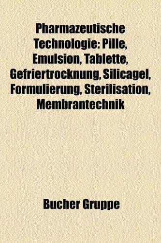 9781159257200: Pharmazeutische Technologie: Pille, Tablette, Gefriertrocknung, Kieselgel, Formulierung, Sterilisation, Membrantechnik, Drug Targeting