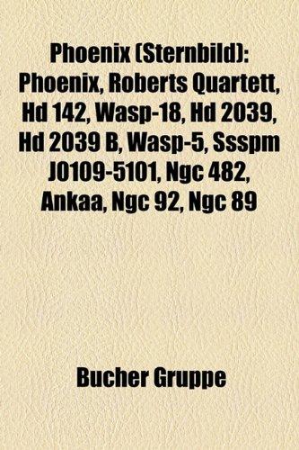 9781159258221: Phoenix (Sternbild): Phoenix, Roberts Quartett, HD 142, WASP-18, HD 2039, HD 2039 b, SSSPM J0109-5101, WASP-5, NGC 482, Ankaa, NGC 92, NGC 89