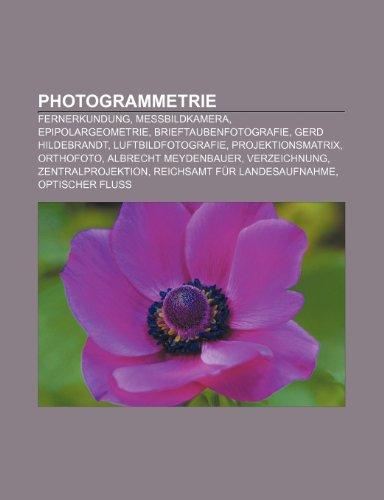 9781159258467: Photogrammetrie: Fernerkundung, Messbildkamera, Epipolargeometrie, Brieftaubenfotografie, Gerd Hildebrandt, Luftbildfotografie
