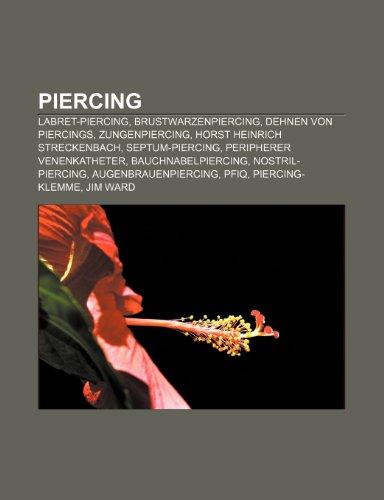 9781159259051: Piercing: Labret-Piercing, Brustwarzenpiercing, Dehnen von Piercings, Zungenpiercing, Horst Heinrich Streckenbach, Septum-Piercing