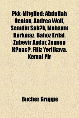 9781159259839: Pkk-Mitglied: Abdullah Ocalan, Andrea Wolf, Emdin Sak K, Mahsum Korkmaz, Bahoz Erdal, Zubeyir Aydar, Zeynep K Nac, Filiz Yerlikaya,