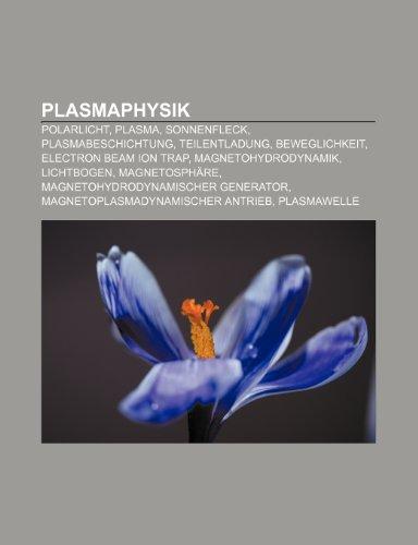 9781159259990: Plasmaphysik: Polarlicht, Plasma, Sonnenfleck, Plasmabeschichtung, Teilentladung, Beweglichkeit, Electron Beam Ion Trap, Magnetohydr