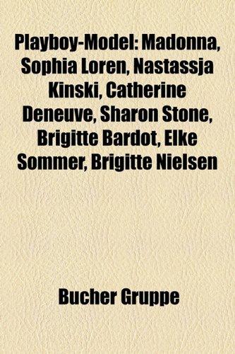 9781159260866: Playboy-Model: Madonna, Sophia Loren, Nastassja Kinski, Catherine Deneuve, Sharon Stone, Brigitte Bardot, Kayah, Elke Sommer, Brigitt