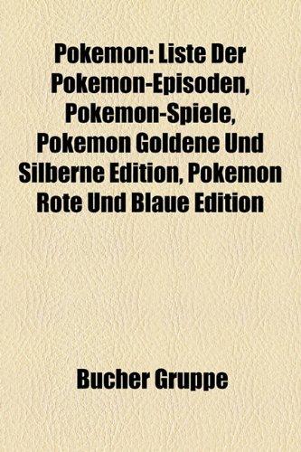 9781159261412: Pokemon: Liste Der Pokémon-Episoden, Pokémon-Spiele, Pokémon Goldene Und Silberne Edition, Pokémon Rote Und Blaue Edition