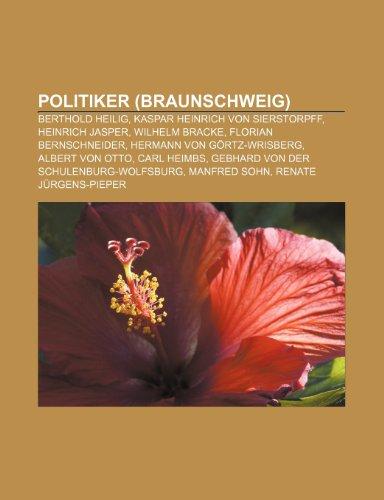 9781159262143: Politiker (Braunschweig): Berthold Heilig, Kaspar Heinrich Von Sierstorpff, Heinrich Jasper, Wilhelm Bracke, Florian Bernschneider