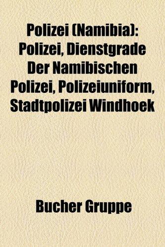 9781159267261: Polizei (Namibia): Polizei, Dienstgrade Der Namibischen Polizei, Polizeiuniform, Stadtpolizei Windhoek