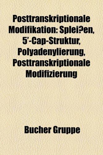 9781159269692: Posttranskriptionale Modifikation: Spleißen, 5'-Cap-Struktur, Polyadenylierung, Posttranskriptionale Modifizierung