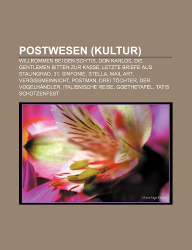 9781159269791: Postwesen (Kultur): Don Karlos, Letzte Briefe Aus Stalingrad, Die Gentlemen Bitten Zur Kasse, 31. Sinfonie, Stella, Willkommen Bei Den Sch'tis (German Edition)