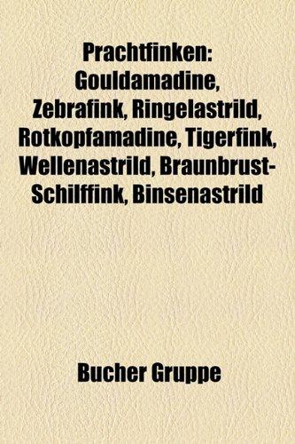 9781159270094: Prachtfinken: Gouldamadine, Zebrafink, Ringelastrild, Astrilde, Muskatamadine, Rotkopfamadine, Tigerfink, Wellenastrild, Wachtelastr
